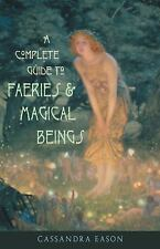 A Complete Guide To Faeries & Magical Beings Cassandra Eason Paperback Book
