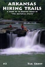 Arkansas Hiking Trails : A Guide to Seventy-Eight Selected Trails in the...