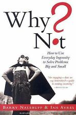 Why Not?: How to Use Everyday Ingenuity to Solve Problems Big and Small Barry J