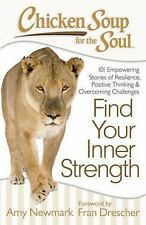 Chicken Soup for the Soul: Find Your Inner Strength : 101 Empowering Stories