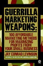 Guerrilla Marketing Weapons : 100 Affordable Marketing Methods by Jay Conrad Lev
