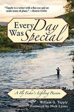 Every Day Was Special: A Fly Fisher's Lifelong Passion-ExLibrary