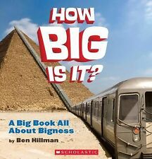 How Big Is It? : A Big Book All About Bigness by Ben Hillman PAPERBACK Ages 7-10