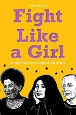 Fight Like a Girl : 50 Feminists Who Changed the World by Laura Barcella...