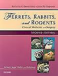 Ferrets, Rabbits and Rodents : Clinical Medicine and Surgery by Katherine...