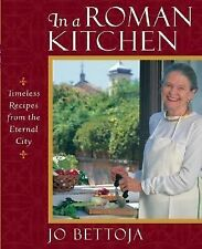 In a Roman Kitchen: Timeless Recipes from the Eternal City Bettoja, Jo