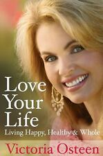 Love Your Life: Living Happy, Healthy, and Whole by Victoria Osteen - Hardcover