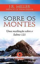 Sobre OS Montes - Uma Meditacao Sobre o Salmo 121 by J. R. Miller (2013,...