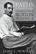 Paths without Glory: Richard Francis Burton in Africa by James L. Newman...