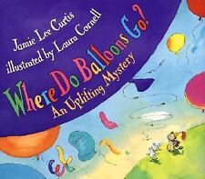 Where Do Balloons Go? : An Uplifting Mystery by Jamie Lee Curtis (2000,...