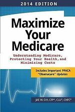 Maximize Your Medicare (2014 Edition): Understanding Medicare, Protecting Your H