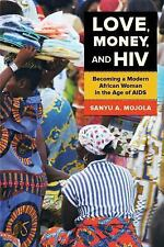 NEW - Love, Money, and HIV: Becoming a Modern African Woman in the Age of AIDS