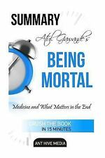 Atul Gawande's Being Mortal : Medicine and What Matters in the End Summary...