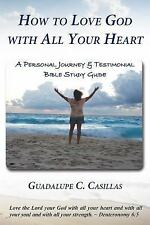 How to Love God with All Your Heart: A Personal Journey & Testimonial Bible Stud