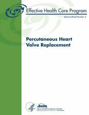 Percutaneous Heart Valve Replacement : Technical Brief Number 2 by Agency for...