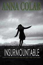 Insurmountable : Against Insurmountable Odds One Girl's Faith Finds Hope by...