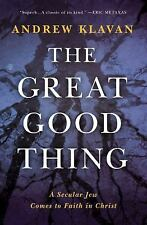The Great Good Thing : A Secular Jew Comes to Faith in Christ by Andrew...