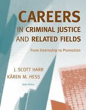 Careers in Criminal Justice and Related Fields : From Internship to Promotion...