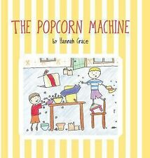 The Popcorn MacHine by Hannah Grace (2013, Hardcover)