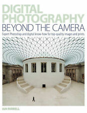 Digital Photography Beyond the Camera: Expert Photoshop and Digital Know-how for