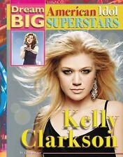 Kelly Clarkson (Dream Big: American Idol Superstars)-ExLibrary