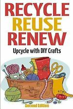 Recycle Reuse Renew : Upcycle with DIY Crafts by Mary Solomon (2015, Paperback)