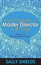From Distributor to Master Director in 90 Days : Letters to My Network...