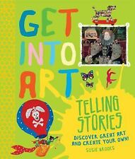 Get Into Art Telling Stories: Discover Great Art and Create Your Own!-ExLibrary