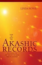 How to Read the Akashic Records : Accessing the Archive of the Soul and Its...