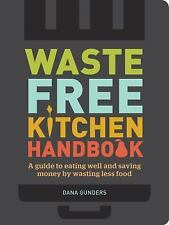 Waste-Free Kitchen Handbook: A Guide to Eating Well and Saving Money By Wasting
