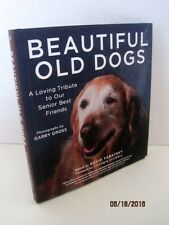 Beautiful Old Dogs: A Loving Tribute To Our Senior Best Friends by Garry Gross