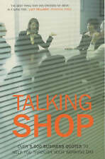 Talking Shop: Over 5,000 Business Quotes to Help You Through Your Working Day...