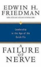 A Failure of Nerve : Leadership in the Age of the Quick Fix by Edwin H....