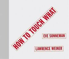 Eve Sonneman - How To Touch What (2011) - Used - Trade Cloth (Hardcover)