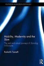 Routledge Advances in Sociology: Mobility, Modernity and the Slum : The Real...