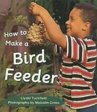 Rigby Literacy Ser.: How to Make a Bird Feeder by Liyala Tuckfield and Rigby...