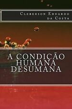 A Condicao Humana Desumana by Cleberson da Costa (2014, Paperback, Large Type)