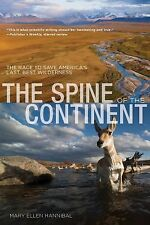 Spine of the Continent: The Race To Save America's Last, Best Wilderness, Hannib