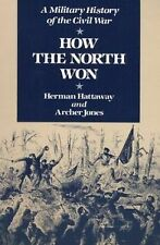 How the North Won: A Military History of the Civil War HATTAWAY, HERMAN, Jones,