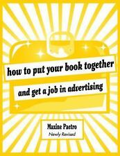 How to Put Your Book Together and Get a Job in Advertising by Maxine Paetro...