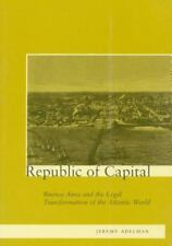 Republic of Capital: Buenos Aires and the Legal Transformation of the -ExLibrary