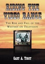 Riding the Video Range: The Rise and Fall of the Western on Television, Gary A.
