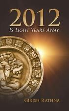 2012 Is Light Years Away by Girish Rathna (2012, Paperback)
