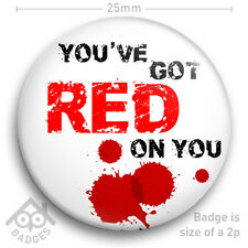 """SHAUN OF THE DEAD You've Got Red On You - 25mm 1"""" Badge"""