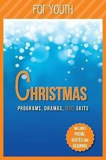 Christmas Programs, Dramas and Skits for Youth : Includes Poems, Quotes and...