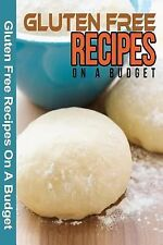 Gluten Free Recipes on a Budget : A Guide to a Health, Natural Living by SpC...