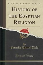 History of the Egyptian Religion (Classic Reprint) by Cornelis Petrus Tiele...