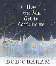 How the Sun Got to Coco's House, Graham, Bob, Good Book