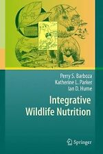 Integrative Wildlife Nutrition by Ian D. Hume, Katherine L. Parker and Perry...