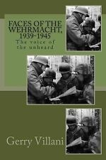 Faces of the Wehrmacht,1939-1945 : The Voice of the Unheard by Gerry Villani...